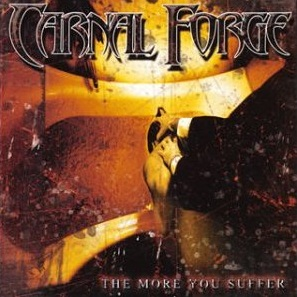 Carnal Forge-The More You Suffer