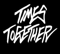 TIMES TOGETHER